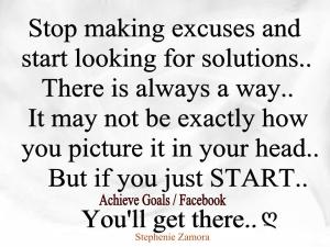 Stop making excuses and start looking for solutions..